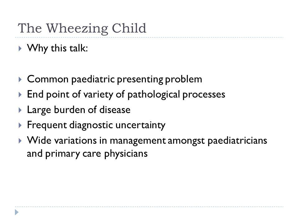 The Wheezing Child (2)  Presentations:  Bronchiolitis  Asthma  Virus-induced wheeze  Pneumonia  Chronic cough
