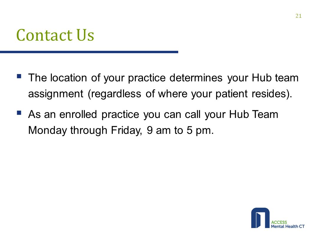 Contact Us  The location of your practice determines your Hub team assignment (regardless of where your patient resides).  As an enrolled practice y