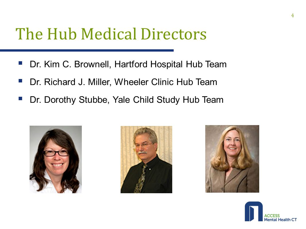 The Hub Medical Directors  Dr. Kim C. Brownell, Hartford Hospital Hub Team  Dr.