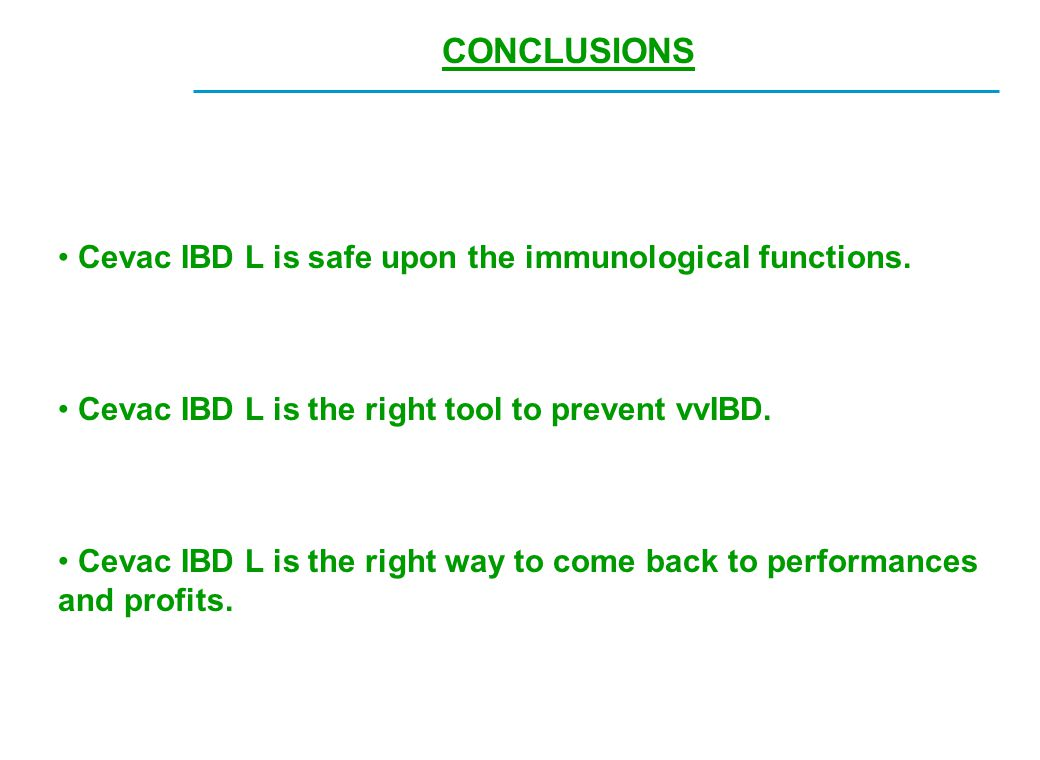 CONCLUSIONS Cevac IBD L is safe upon the immunological functions. Cevac IBD L is the right tool to prevent vvIBD. Cevac IBD L is the right way to come