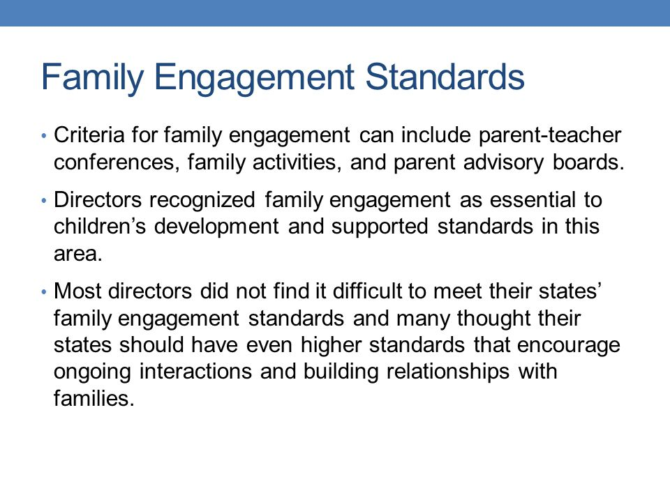 Family Engagement Standards Criteria for family engagement can include parent-teacher conferences, family activities, and parent advisory boards.