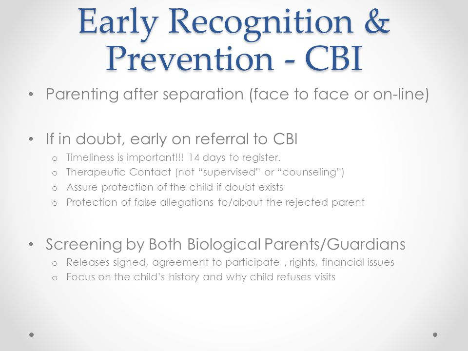 Early Recognition & Prevention - CBI Parenting after separation (face to face or on-line) If in doubt, early on referral to CBI o Timeliness is important!!.
