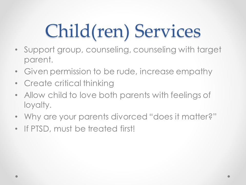 Child(ren) Services Support group, counseling, counseling with target parent.