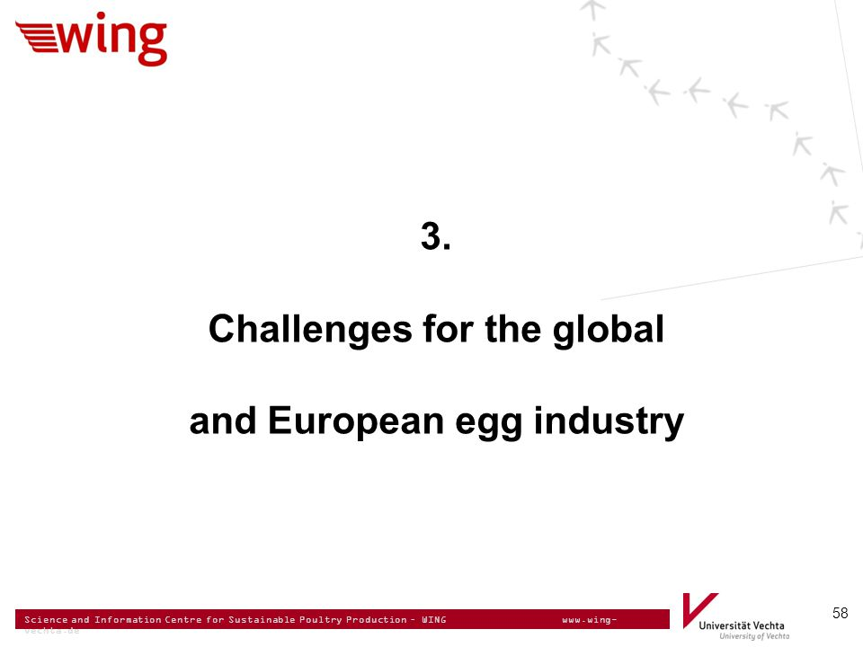 Science and Information Centre for Sustainable Poultry Production – WING www.wing- vechta.de 58 3. Challenges for the global and European egg industry