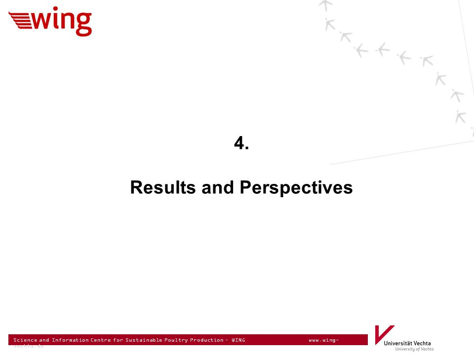 Science and Information Centre for Sustainable Poultry Production – WING www.wing- vechta.de 4. Results and Perspectives