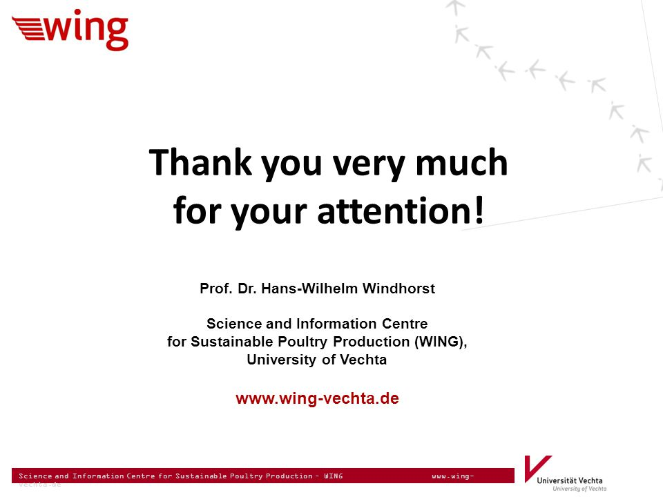 Science and Information Centre for Sustainable Poultry Production – WING www.wing- vechta.de Thank you very much for your attention! Prof. Dr. Hans-Wi
