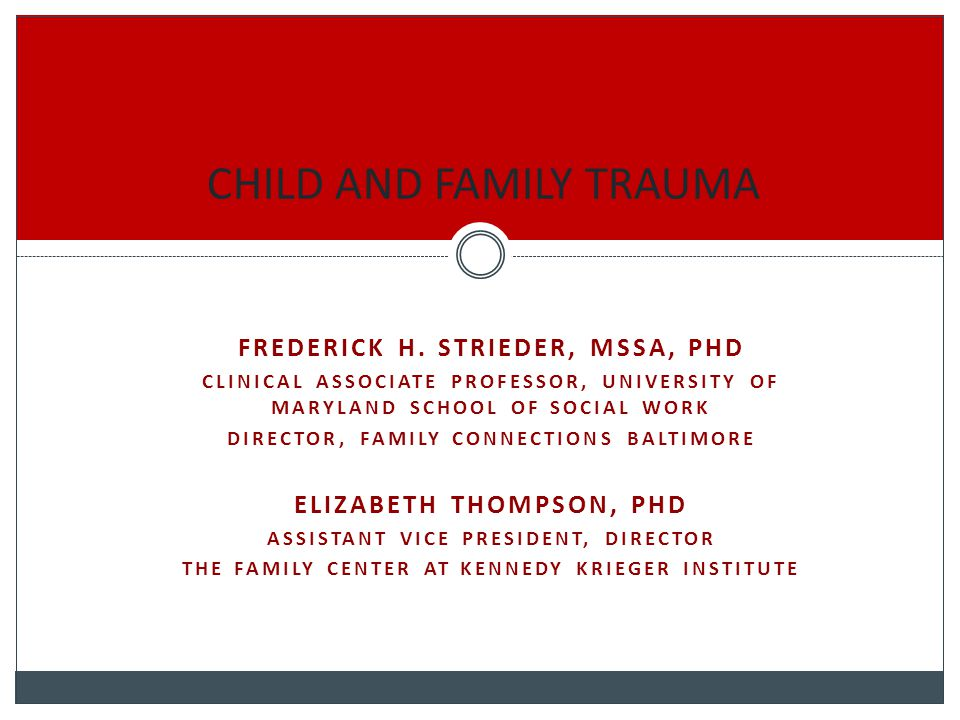 FREDERICK H. STRIEDER, MSSA, PHD CLINICAL ASSOCIATE PROFESSOR, UNIVERSITY OF MARYLAND SCHOOL OF SOCIAL WORK DIRECTOR, FAMILY CONNECTIONS BALTIMORE ELI