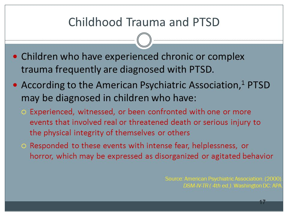 Childhood Trauma and PTSD Children who have experienced chronic or complex trauma frequently are diagnosed with PTSD. According to the American Psychi
