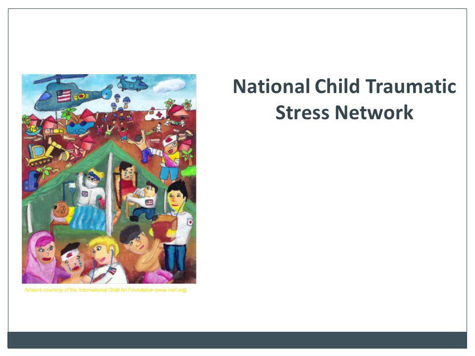 National Child Traumatic Stress Network Artwork courtesy of the International Child Art Foundation (www.icaf.org)