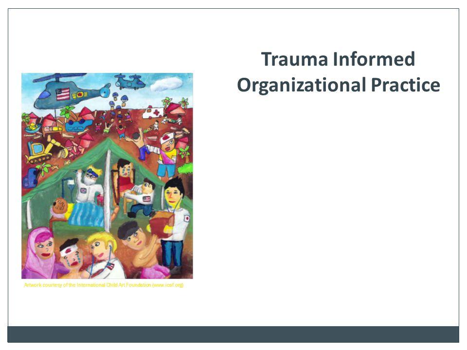 Trauma Informed Organizational Practice Artwork courtesy of the International Child Art Foundation (www.icaf.org)