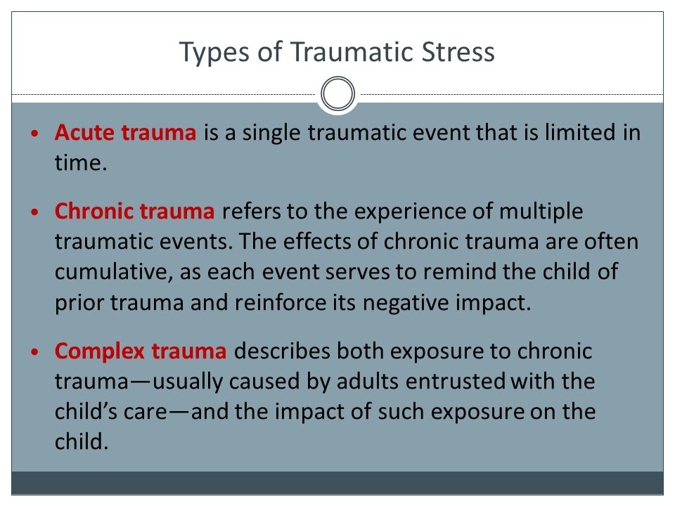 Childhood Trauma and PTSD Key symptoms of PTSD  Re-experiencing the traumatic event (e.g.