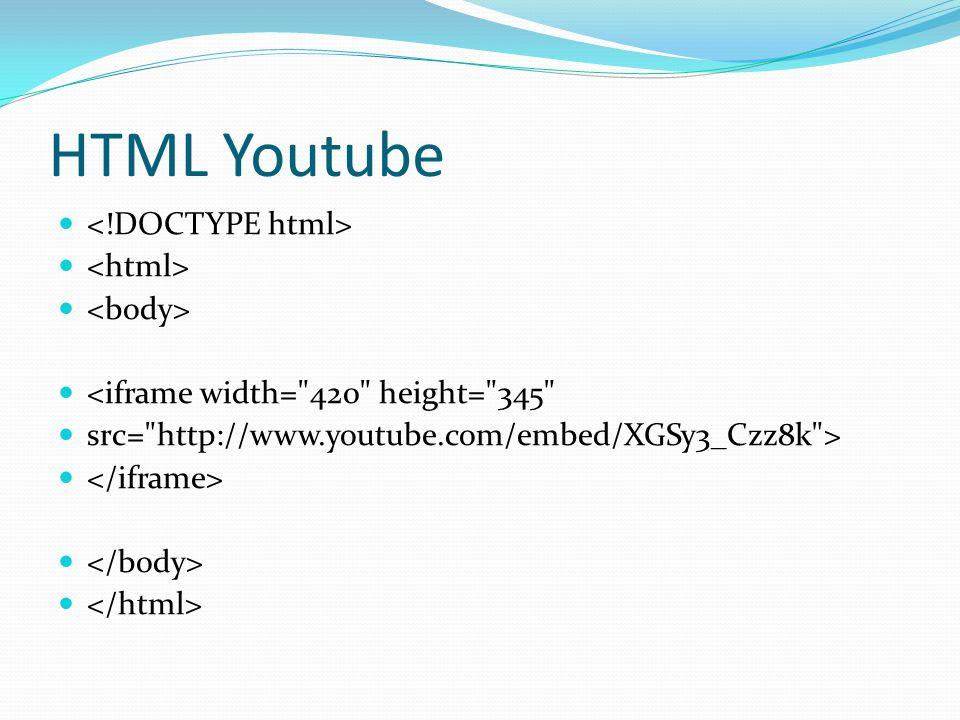 HTML Youtube <iframe width= 420 height= 345 src= http://www.youtube.com/embed/XGSy3_Czz8k >