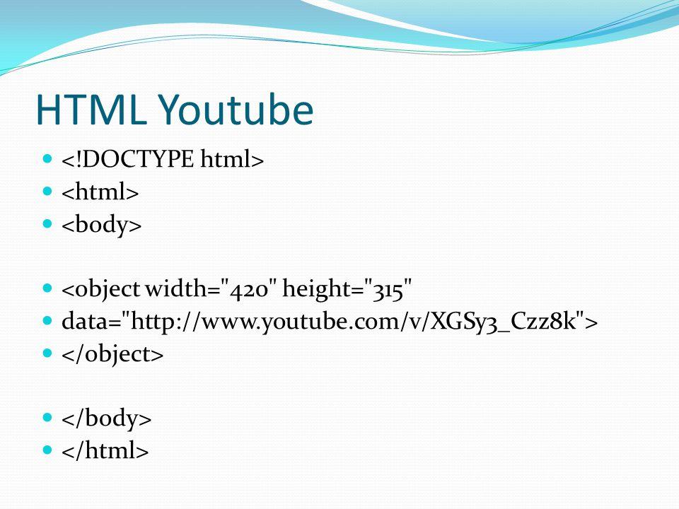 HTML Youtube <object width= 420 height= 315 data= http://www.youtube.com/v/XGSy3_Czz8k >