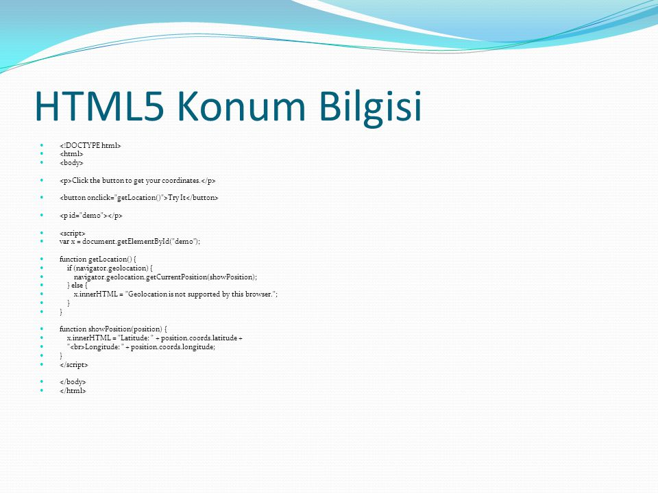 HTML5 Konum Bilgisi Click the button to get your coordinates.