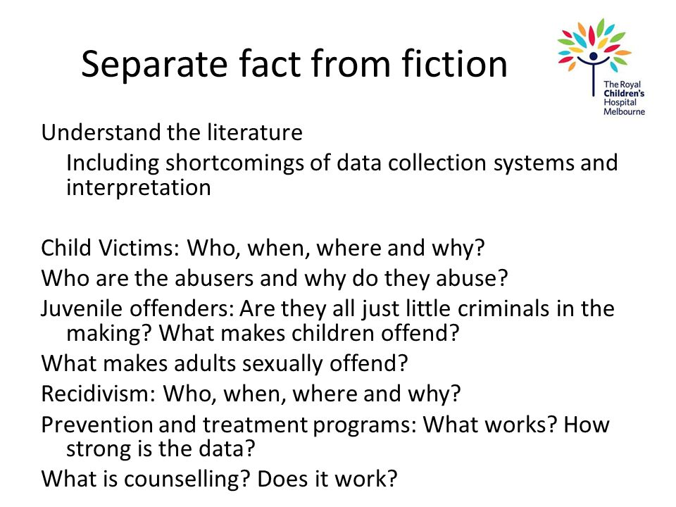 Separate fact from fiction Understand the literature Including shortcomings of data collection systems and interpretation Child Victims: Who, when, wh
