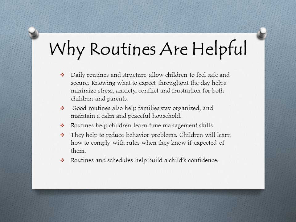 Why Routines Are Helpful  Daily routines and structure allow children to feel safe and secure.
