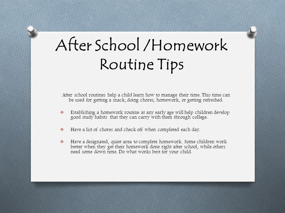 After School /Homework Routine Tips After school routines help a child learn how to manage their time.
