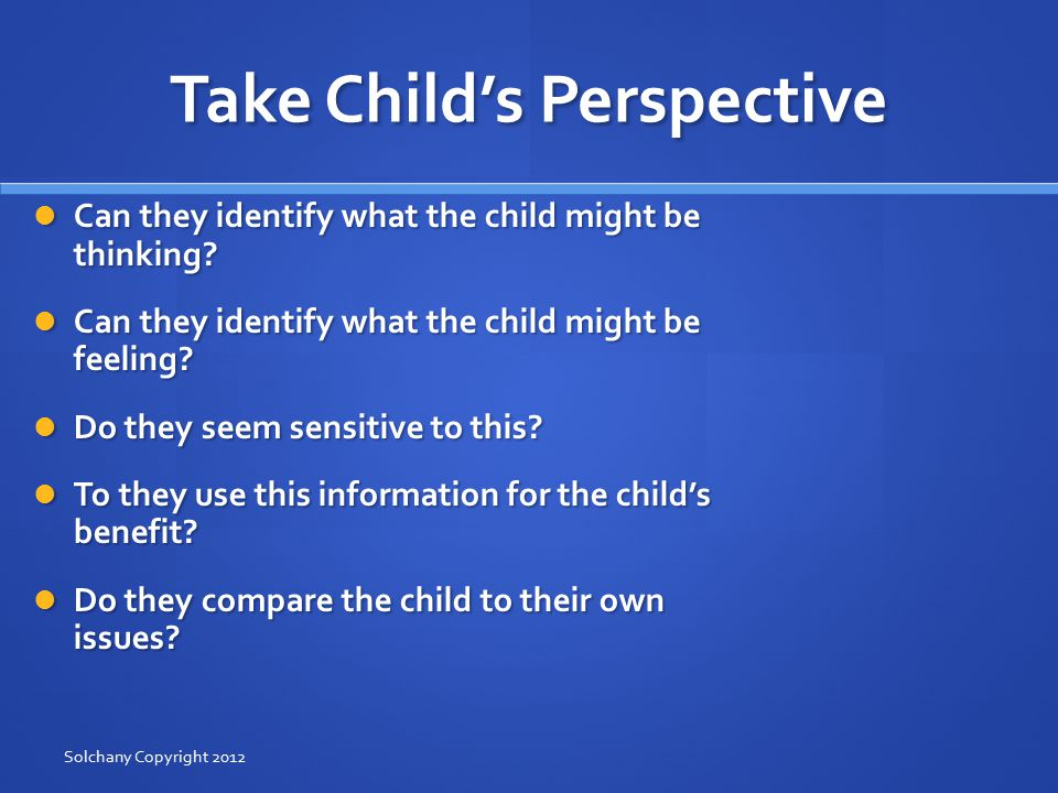 Take Child's Perspective Can they identify what the child might be thinking.