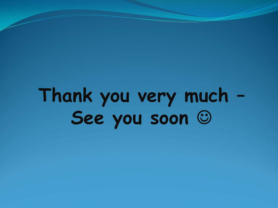 Thank you very much – See you soon