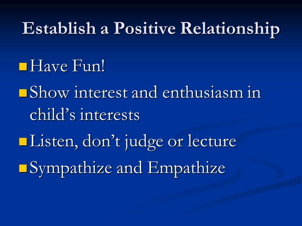 Establish a Positive Relationship Have Fun. Have Fun.