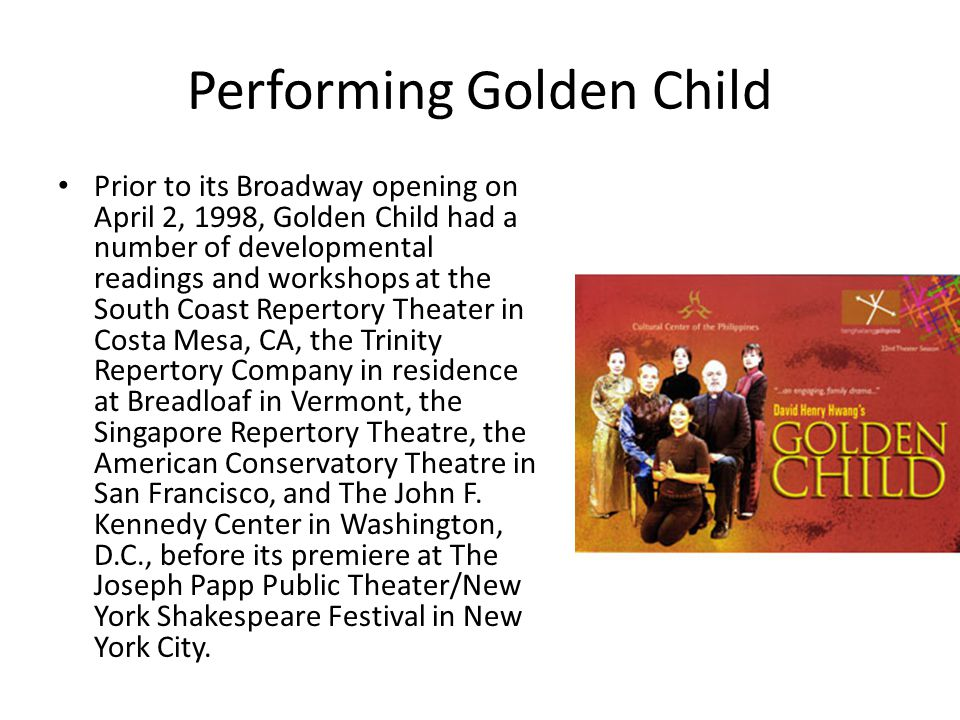Performing Golden Child Prior to its Broadway opening on April 2, 1998, Golden Child had a number of developmental readings and workshops at the South