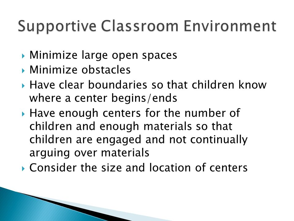  Minimize large open spaces  Minimize obstacles  Have clear boundaries so that children know where a center begins/ends  Have enough centers for t