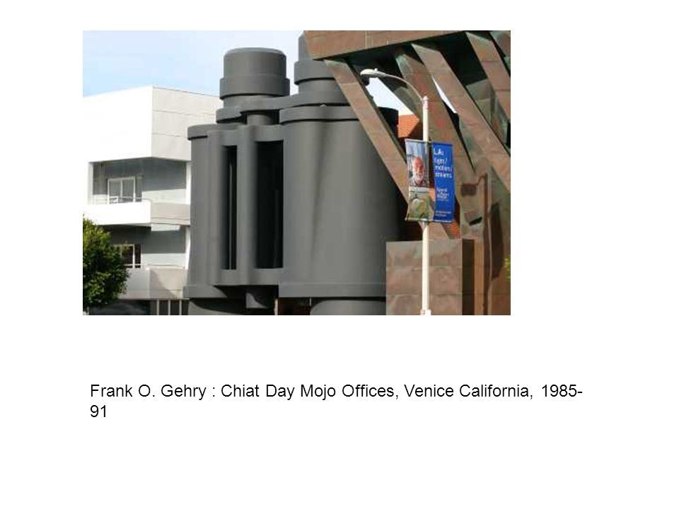 Frank O. Gehry : Chiat Day Mojo Offices, Venice California, 1985- 91