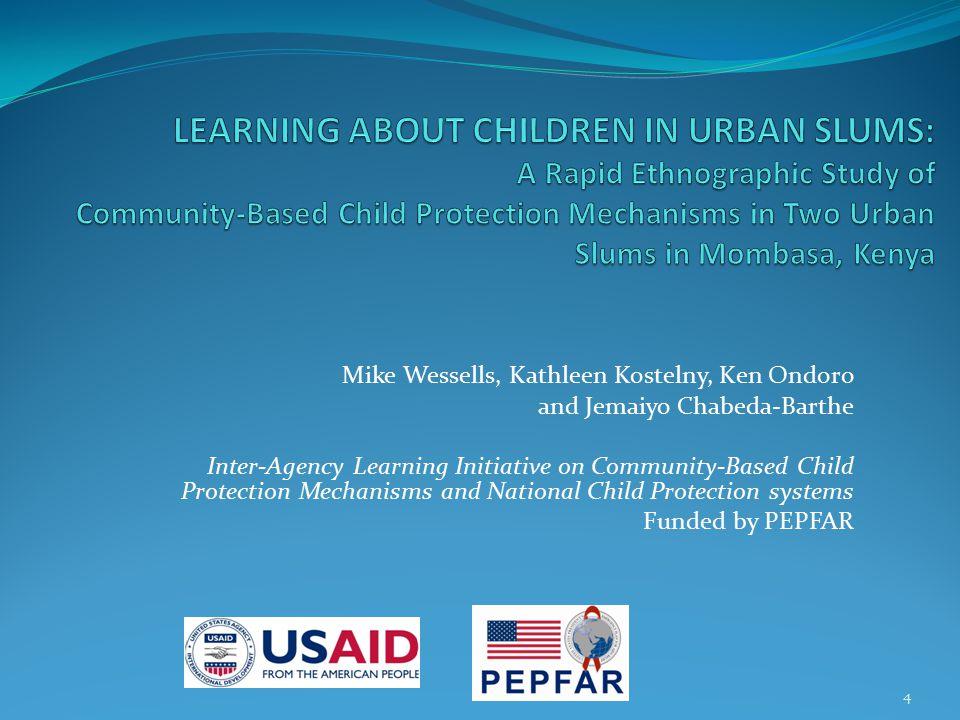 Mike Wessells, Kathleen Kostelny, Ken Ondoro and Jemaiyo Chabeda-Barthe Inter-Agency Learning Initiative on Community-Based Child Protection Mechanism