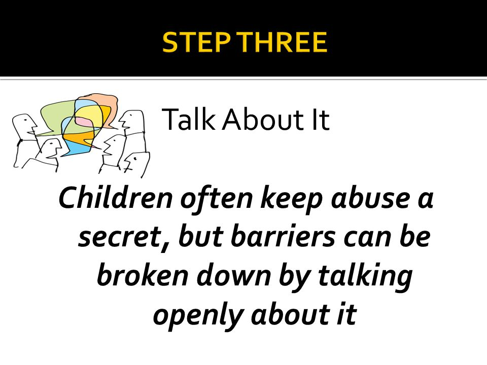 Talk About It Children often keep abuse a secret, but barriers can be broken down by talking openly about it