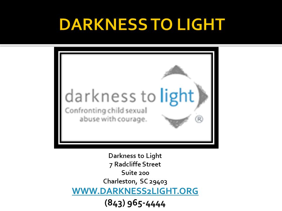 Darkness to Light 7 Radcliffe Street Suite 200 Charleston, SC 29403 WWW.DARKNESS2LIGHT.ORG (843) 965-4444