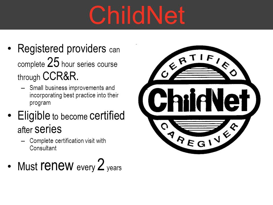 ChildNet Registered providers can complete 25 hour series course through CCR&R.