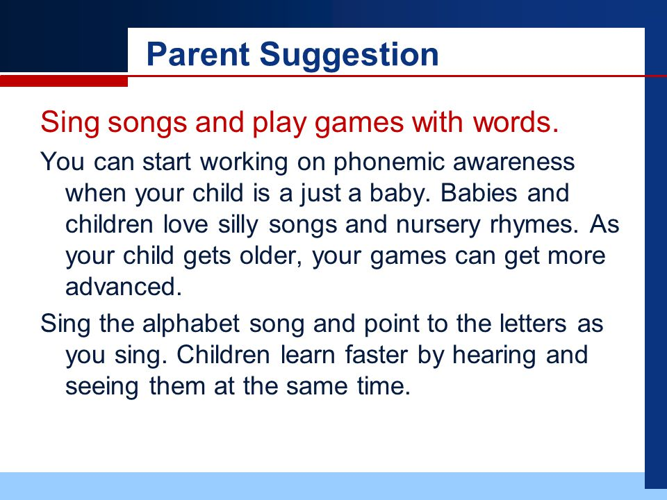 Parent Suggestion Sing songs and play games with words.