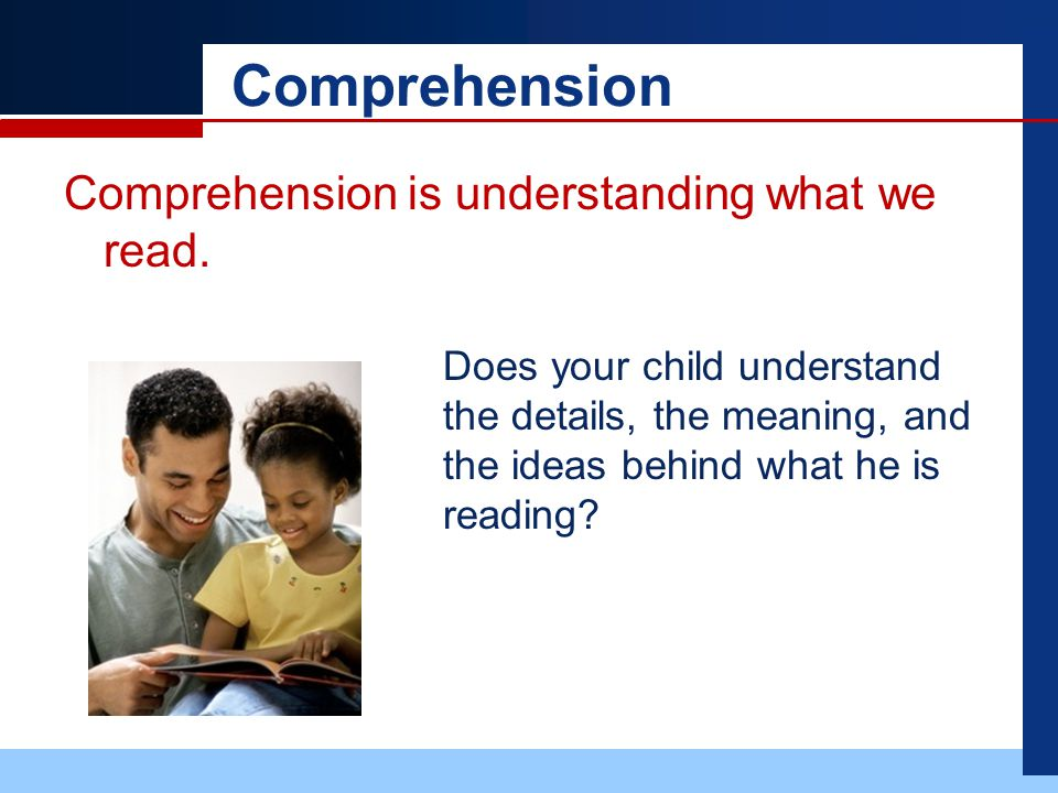 Comprehension Comprehension is understanding what we read.