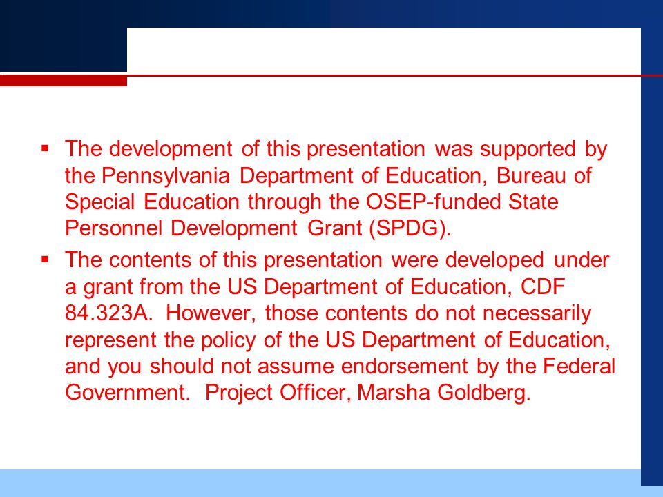  The development of this presentation was supported by the Pennsylvania Department of Education, Bureau of Special Education through the OSEP-funded State Personnel Development Grant (SPDG).