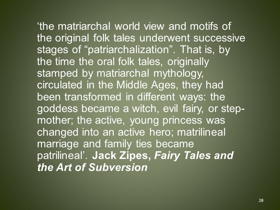 'the matriarchal world view and motifs of the original folk tales underwent successive stages of patriarchalization .