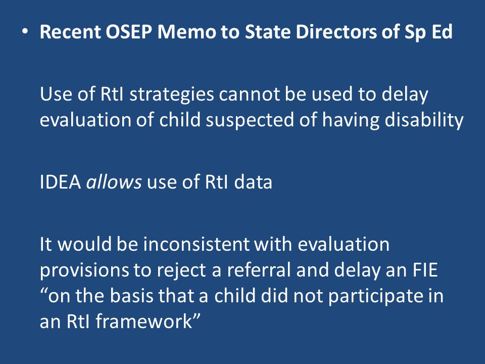 Recent OSEP Memo to State Directors of Sp Ed Use of RtI strategies cannot be used to delay evaluation of child suspected of having disability IDEA all