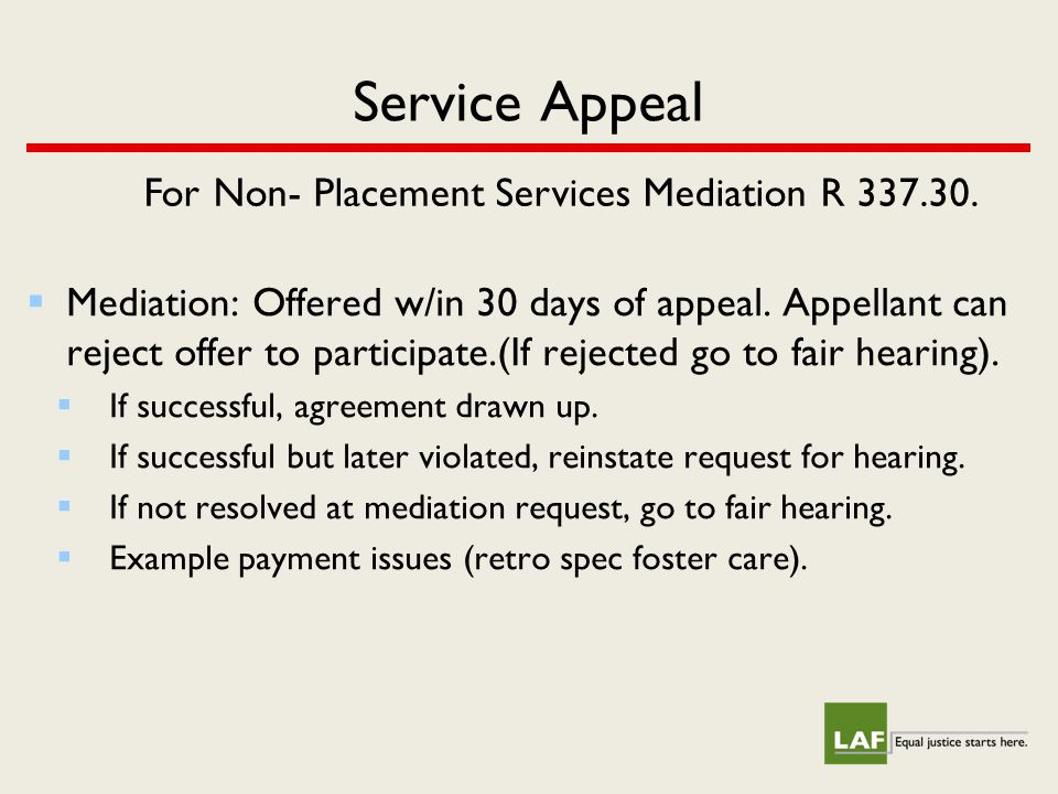 Service Appeal For Non- Placement Services Mediation R 337.30.  Mediation: Offered w/in 30 days of appeal. Appellant can reject offer to participate.