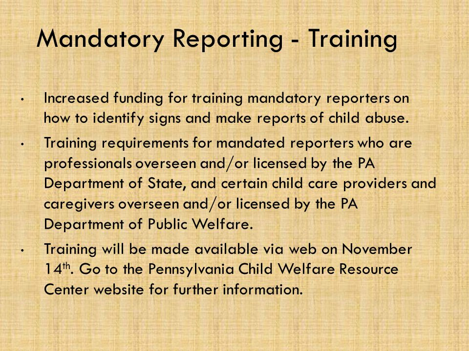 Mandatory Reporting - Training Increased funding for training mandatory reporters on how to identify signs and make reports of child abuse.