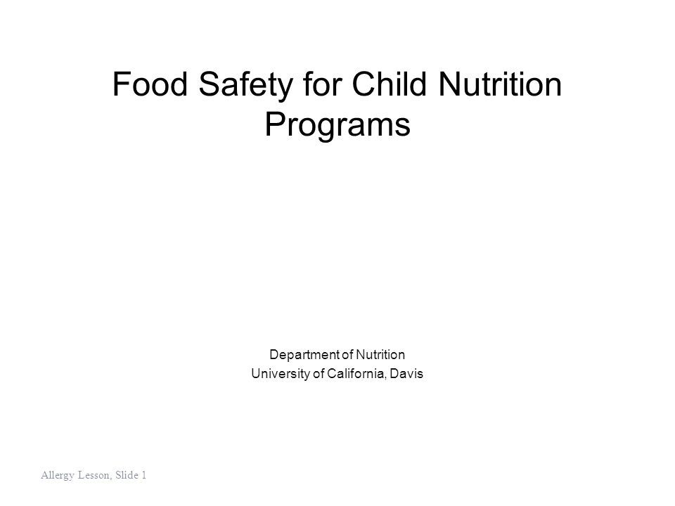 Food Safety for Child Nutrition Programs Department of Nutrition University of California, Davis Allergy Lesson, Slide 1