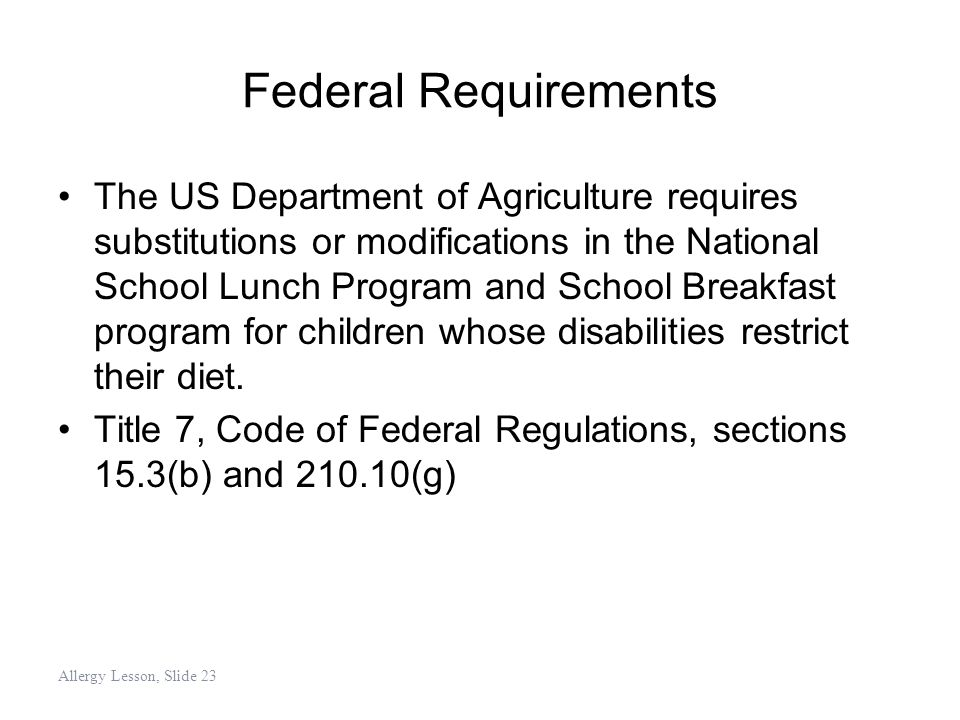 Federal Requirements The US Department of Agriculture requires substitutions or modifications in the National School Lunch Program and School Breakfas