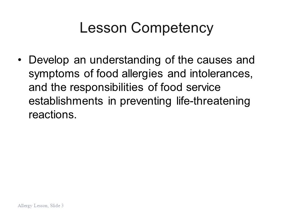 Lesson Competency Develop an understanding of the causes and symptoms of food allergies and intolerances, and the responsibilities of food service est