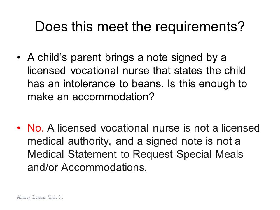 Does this meet the requirements? A child's parent brings a note signed by a licensed vocational nurse that states the child has an intolerance to bean