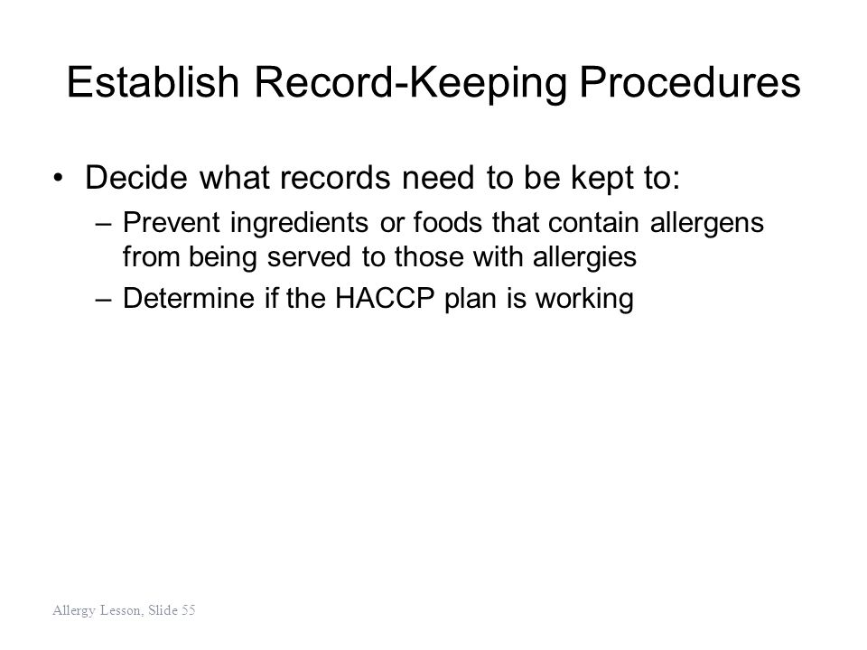 Establish Record-Keeping Procedures Decide what records need to be kept to: –Prevent ingredients or foods that contain allergens from being served to