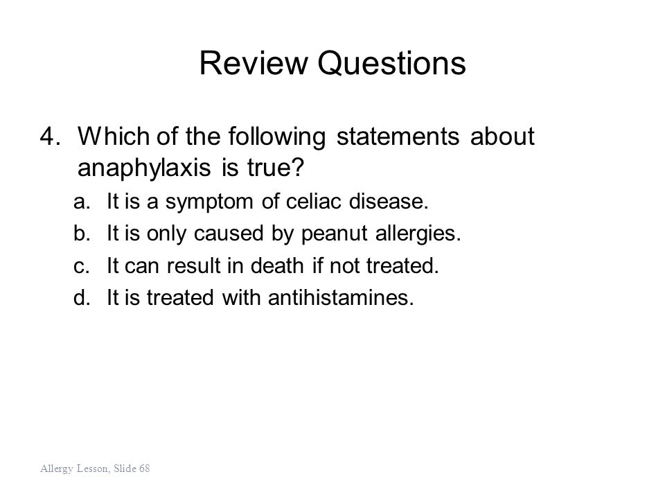 Review Questions 4.Which of the following statements about anaphylaxis is true? a.It is a symptom of celiac disease. b.It is only caused by peanut all