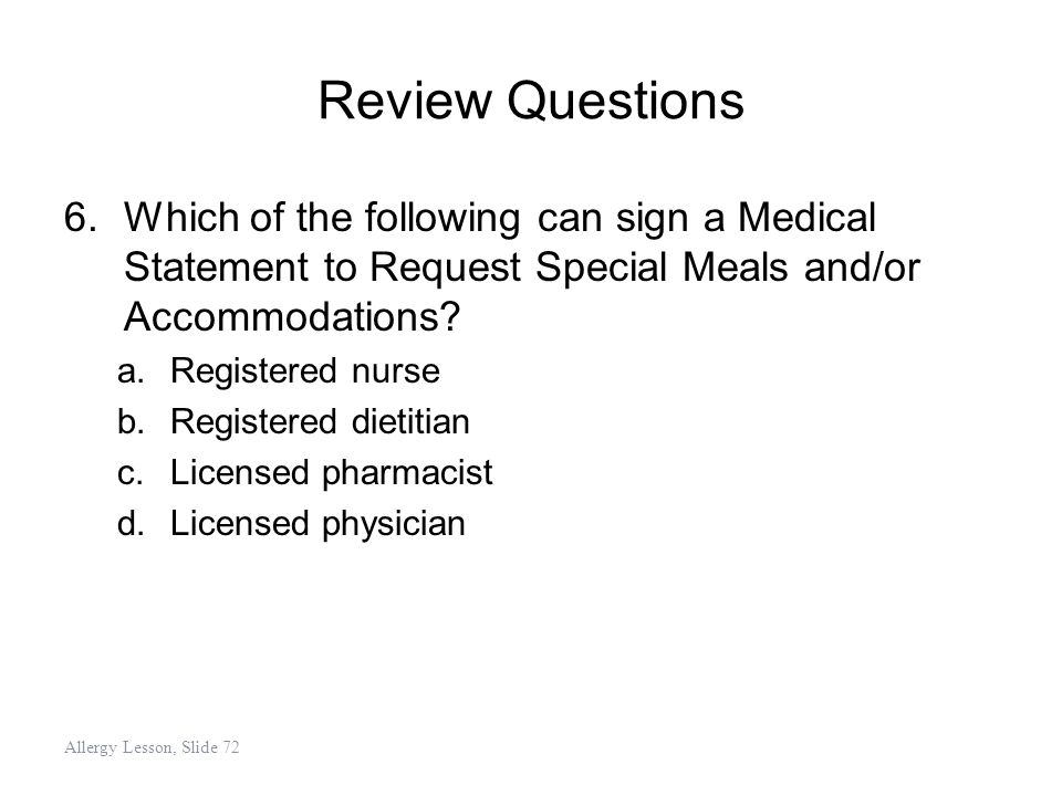 Review Questions 6.Which of the following can sign a Medical Statement to Request Special Meals and/or Accommodations? a.Registered nurse b.Registered