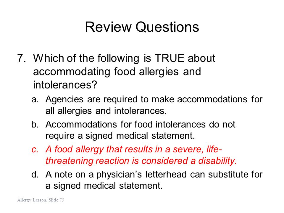Review Questions 7.Which of the following is TRUE about accommodating food allergies and intolerances? a.Agencies are required to make accommodations