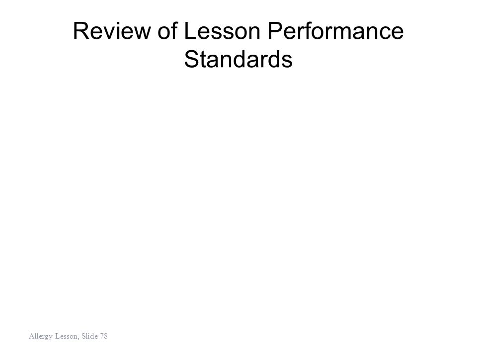 Review of Lesson Performance Standards Allergy Lesson, Slide 78