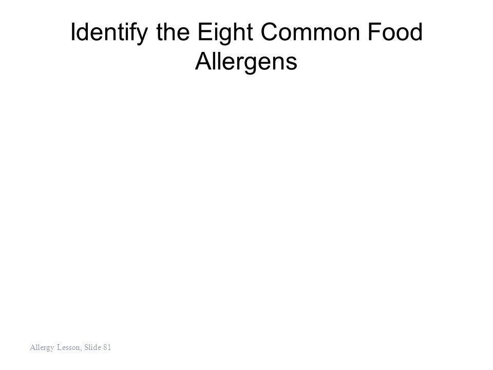 Identify the Eight Common Food Allergens Allergy Lesson, Slide 81