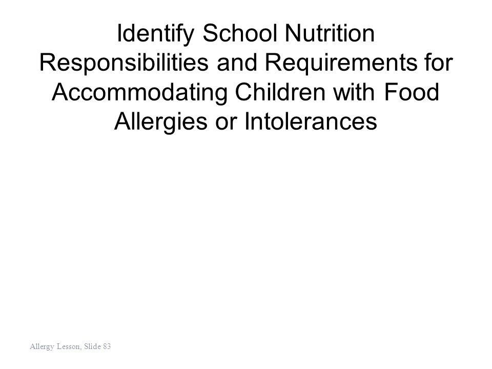 Identify School Nutrition Responsibilities and Requirements for Accommodating Children with Food Allergies or Intolerances Allergy Lesson, Slide 83