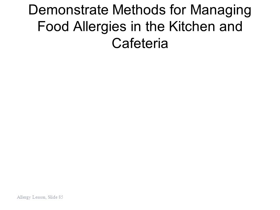 Demonstrate Methods for Managing Food Allergies in the Kitchen and Cafeteria Allergy Lesson, Slide 85